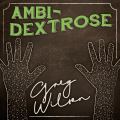 Ambi-Dextrose by Gregory Wilson & David Gripenwaldt (Instant Download)