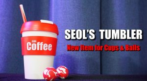SEOL'S TUMBLER (Cup & Ball With Straw)(Online Instructions) by Seol Park