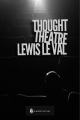 Thought Theatre by Lewis Le Val