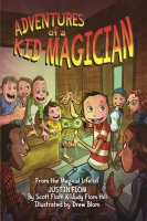 Adventures of a Kid Magician From the Magical Life of Justin Flom by Scott Flom, Judy Flom-Hill, Justin Flom