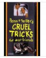 Cruel Tricks for Dear Friends by Penn & Teller