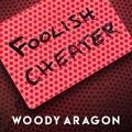 Foolish Cheater by Woody Aragon (Instant Download)