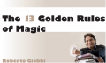 Roberto Giobbi - The 13 Golden Rules of Magic