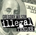 Illegal Tender by Gregory Wilson