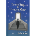 Twelve Steps to Creative Magic by Joe Bruno