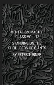 Mentalism Master Class Vol. 13 Standing On The Shoulders Of Giants By Peter Turner