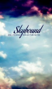 Skybound :: 2015 Lecture Notes by Eric Stevens